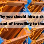 Why you should hire a skip instead of travelling to the tip