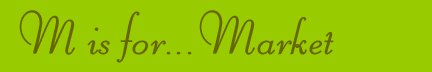 'M is for... Market' blog post banner