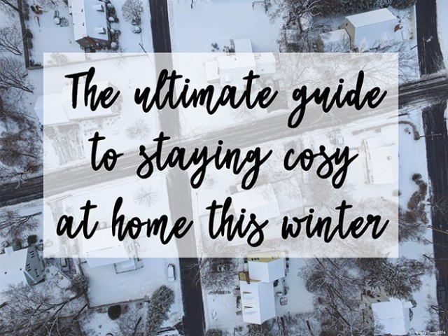The ultimate guide to staying cosy at home this winter