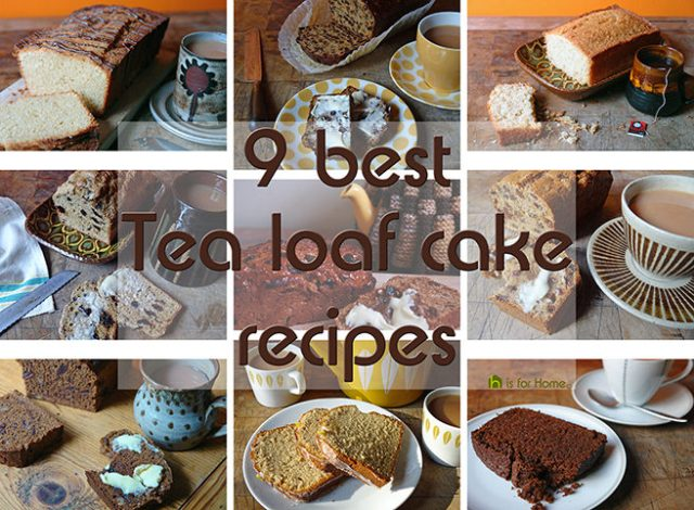 Cakes Bakes 9 Best Tea Loaf Cake Recipes H Is For Home Harbinger