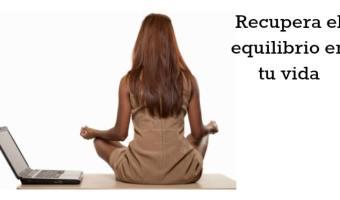 5 consejos para recuperar el equilibrio en tu vida