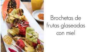 Receta de brochetas de frutas glaseadas con miel