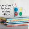 Enséñale a tu hijo el amor por la lectura
