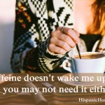 Caffeine doesn't wake me up, and you may not need it either