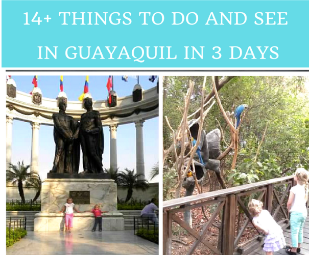 14+ things to do and see inn guayaquil in 3 days