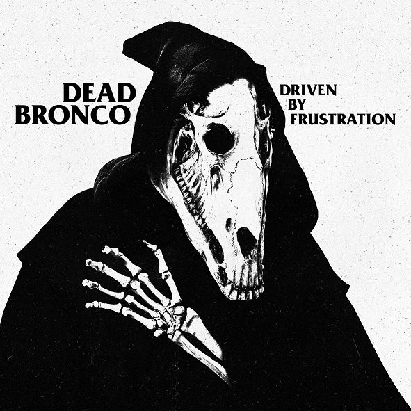 Dead Bronco - Driven by frustration (2018)
