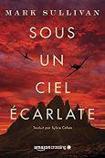 Couverture du roman Sous un ciel écarlate de Mark Sullivan (Amazon Crossing, 2019)