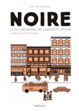"""Couverture de la bande dessinée """"Noire, la vie méconnue de Claudette Colvin"""" d'Emilie Plateau (Dargaud, 2019)"""
