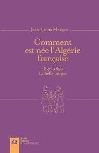"""Comment Est Née L'algérie ? : comment, l'algérie, Jean-Louis, Marçot,, """"comment, L'Algérie, Française"""", Histoire, Coloniale, Postcoloniale"""