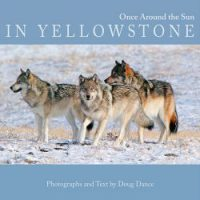 """cover image of book """"Once Around the Sun in Yellowstone"""" by Doug Dance"""