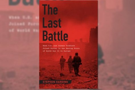 'The Last Battle: When U.S. and German Soldiers Joined Forces in the Waning Hours of World War II in Europe' By Stephen Harding. 256 pages. Da Capo. $25.99.