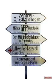 German road signs in occupied Paris. The Feldgendarmerie was responsible for military traffic.