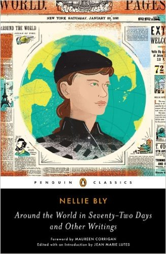 Nellie Bly: Around the World in Seventy-Two Days and Other Writings