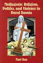 Het boek van Mart Bax: Medjugorje: Religion, Politics and Violence in Rural Bosnia