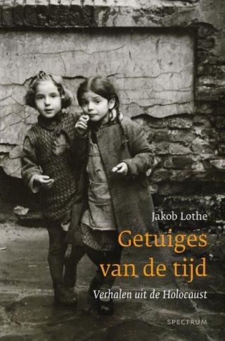 Getuiges van de tijd - Verhalen uit de Holocaust
