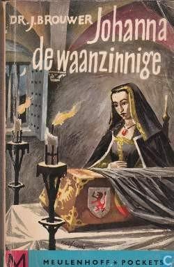 Johanna de Waanzinnige. Een tragisch leven in een bewogen tijd - Johan Brouwer, 1940