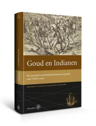 Goud en indianen het journaal van Hendrick Brouwers expeditie naar Chili in 1643