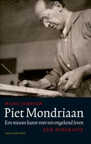 Piet Mondriaan  Een nieuwe kunst voor een ongekend leven