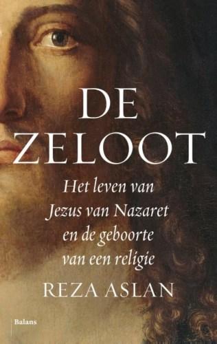 De zeloot  Het leven van Jezus van Nazareth en de geboorte van een religie