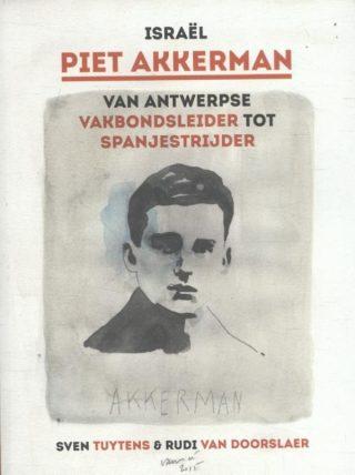 Piet Akkerman. Van Antwerpse vakbondsleider tot spanjestrijder