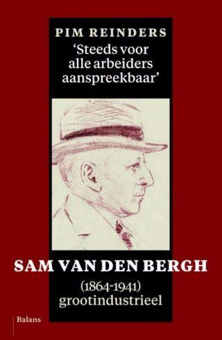 'Steeds voor alle arbeiders aanspreekbaar' - Sam van den Bergh (1864-1941), grootindustrieel