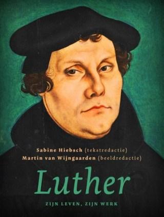 Luther. Zijn leven, zijn werk