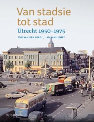 Van stadsie tot stad - Utrecht 1950-1970
