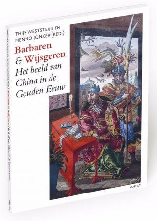 Barbaren en Wijsgeren - Het beeld van China in de Gouden Eeuw