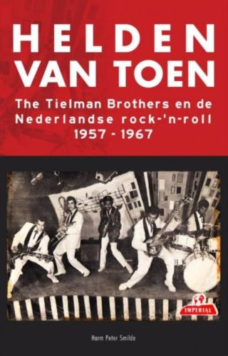 Helden van toen - The Tielman Brothers en de Nederlandse rock-'n-roll 1957-1967