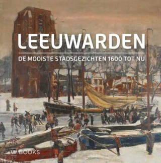 De mooiste stadsgezichten van Leeuwarden