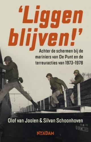 Liggen blijven! - Achter de schermen bij de mariniers van De Punt en de terreuracties van 1973-1978