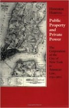 Public Property and Private Power: The Corporation of the City of New York in American Law, 1730-1870 by Hendrik Hartog