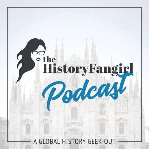 the history fangirl podcast history fangirl