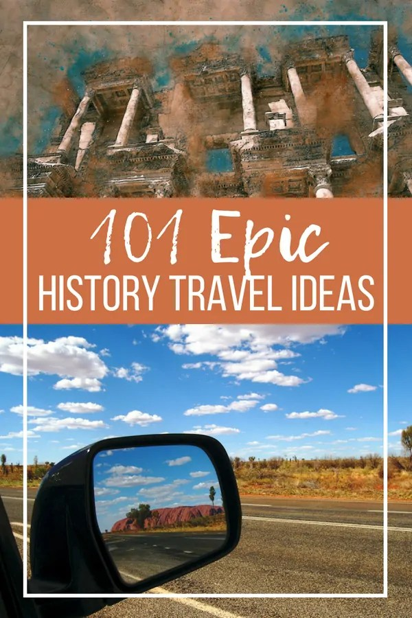 101 Epic History Travel Ideas