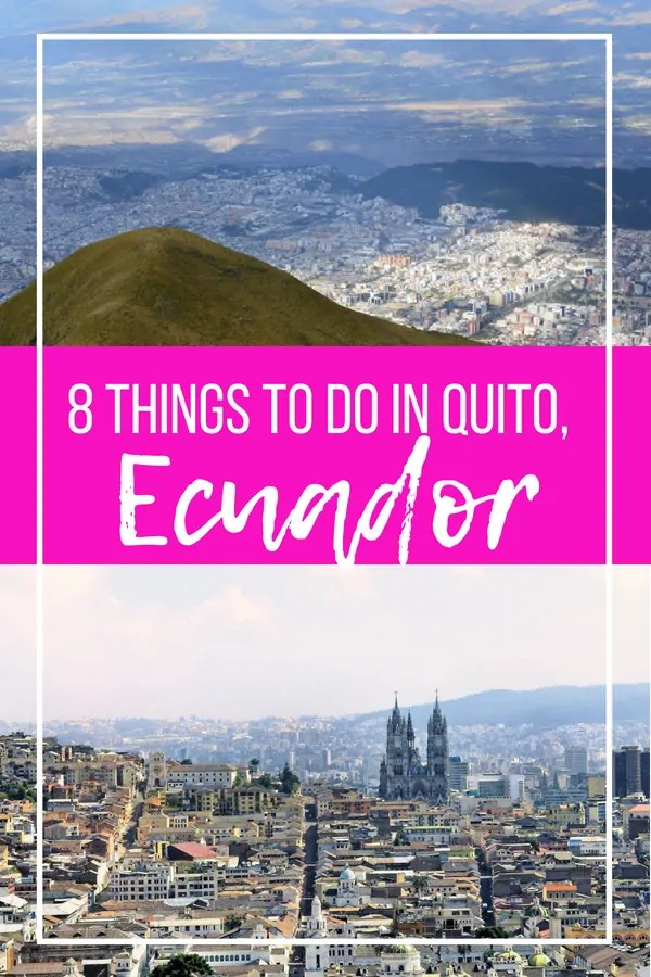 8 Things to Do in Quito, Ecuador: Exploring the stunning UNESCO World Heritage Site and Beyond