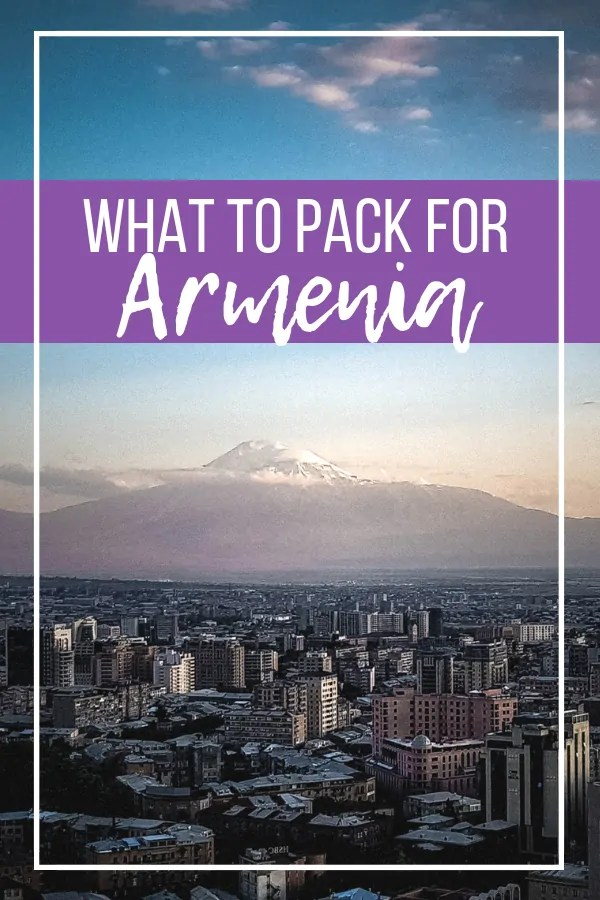 Armenia Packing List: Everything You Need to Pack for Armenia for Women and Men
