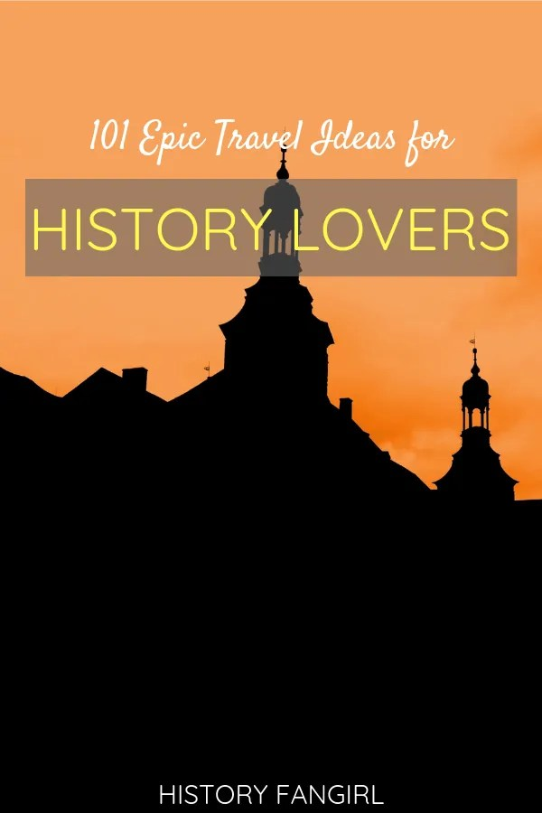 101 Epic History Travel Ideas to Help Plan Your Next Adventure-2