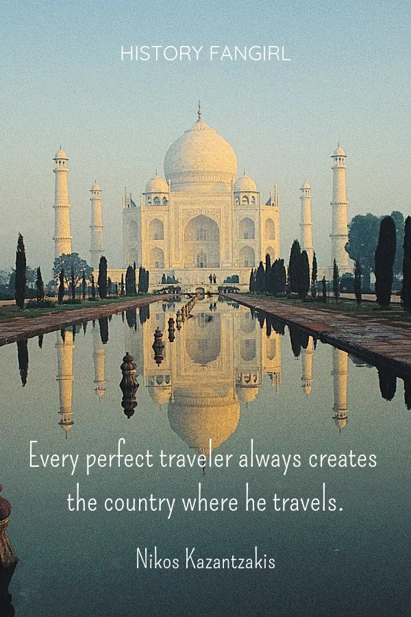 Every perfect traveler always creates the country where he travels. Nikos Kazantzakis Travel Quotes