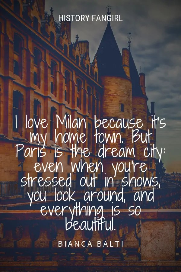 I love Milan because it's my home town. But Paris is the dream city_ even when you're stressed out in shows, you look around, and everything is so beautiful. Bianca Balti beautiful paris quote