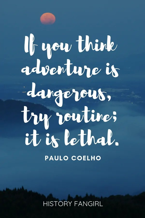 If you think adventure is dangerous, try routine; it is lethal.Paulo Coelho travel quotes