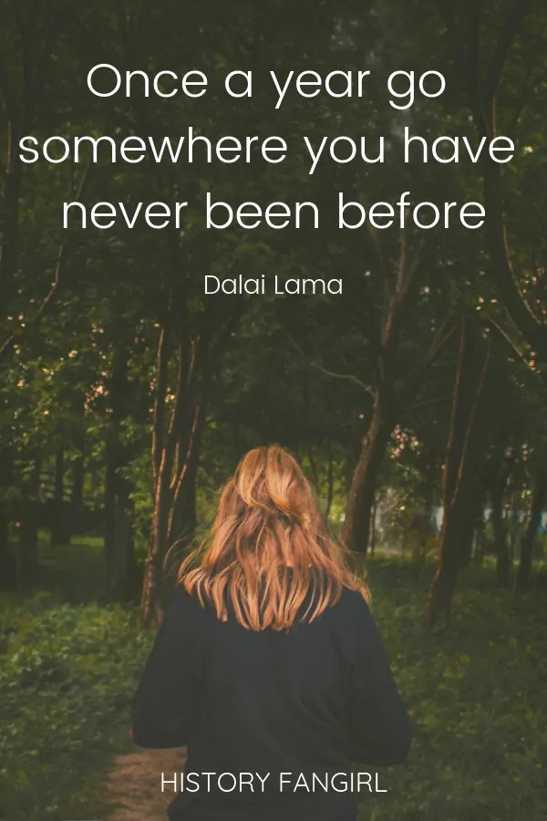 Once a year go somewhere you have never been before. Dalai Lama Famous Travel Quotes