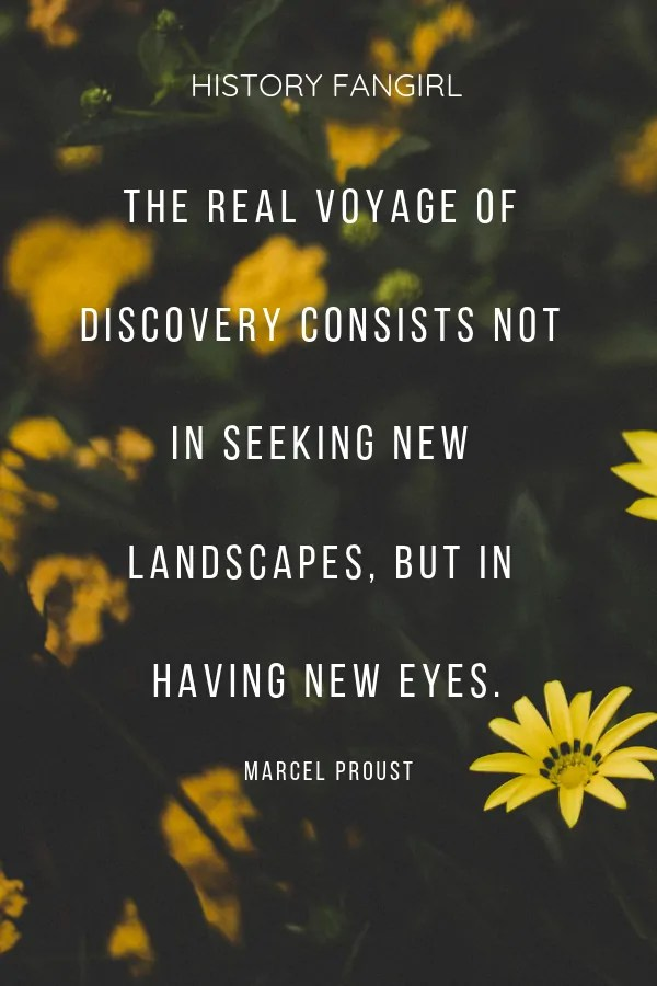The real voyage of discovery consists not in seeking new landscapes, but in having new eyes. Marcel Proust travel changes you quotes