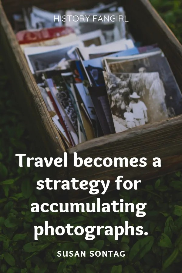 Travel becomes a strategy for accumulating photographs.      Susan Sontag travel photography quotes