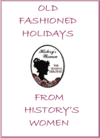 """""""Old Fashioned Holidays"""" from History's Women!"""