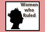 History's Women ~ Women Who Ruled