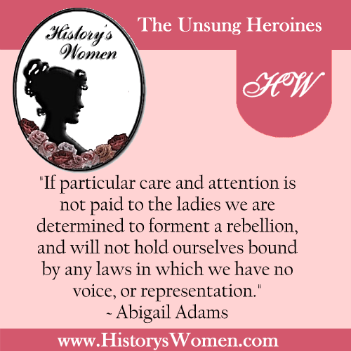 Quote by History's Women: Miscellaneous Articles: Abigail Adams, Wife of President John Adams