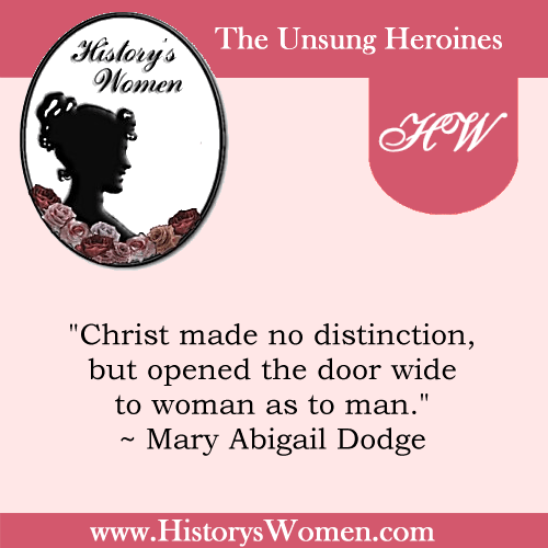 Quote by History's Women: Misc. Articles: Mary Abigail Dodge (Gail Hamilton), American Authoress and Critic