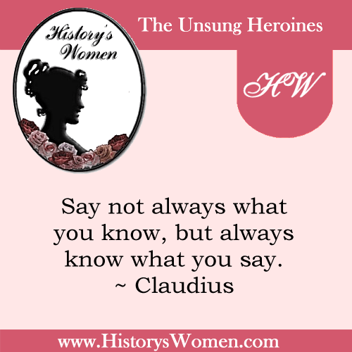 Quote by History's Women: Misc. Articles: From the Birth of Christ to the Fall of Rome - Claudius