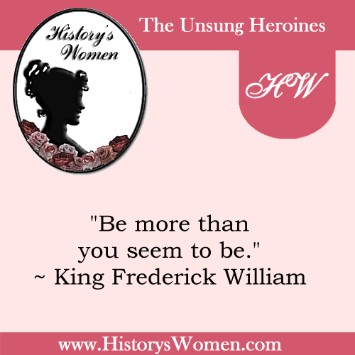 Quote by History's Women: Misc. Articles: The Period of the Renaissance and Following - Court of Frederick William