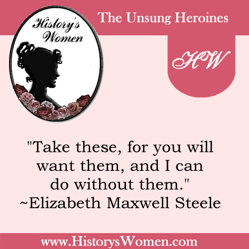 Quote by History's Women: Early America: Elizabeth Maxwell Steele - Patron Saint of the Revolutionary Period